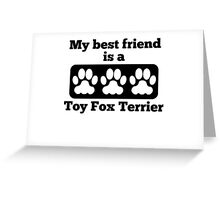 My Best Friend Is A Toy Fox Terrier Greeting Card