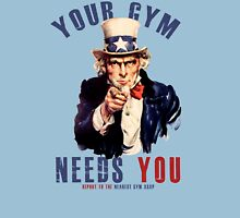 Your gym needs you  T-Shirt