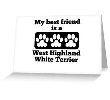 My Best Friend Is A West Highland White Terrier Greeting Card
