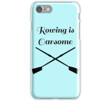 Rowing is Oarsome iPhone Case/Skin