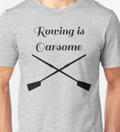 Rowing is Oarsome Unisex T-Shirt