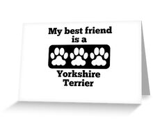 My Best Friend Is A Yorkshire Terrier Greeting Card