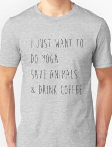 I Just Want To Do Yoga, Save Animals, & Drink Coffee  Unisex T-Shirt
