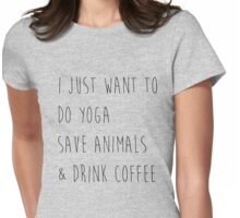 I Just Want To Do Yoga, Save Animals, & Drink Coffee  Womens Fitted T-Shirt