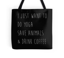 I Just Want To Do Yoga, Save Animals, & Drink Coffee Black and White Tote Bag