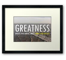 Greatnes Baffles Insecurities About Short-lived Success Framed Print