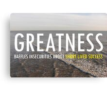 Greatnes Baffles Insecurities About Short-lived Success Canvas Print