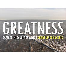 Greatnes Baffles Insecurities About Short-lived Success Photographic Print