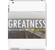Greatnes Baffles Insecurities About Short-lived Success iPad Case/Skin
