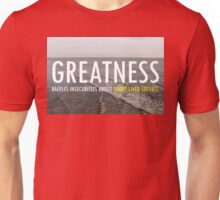 Greatnes Baffles Insecurities About Short-lived Success Unisex T-Shirt