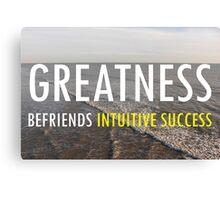 Greatness Befriends Intuitive Success Canvas Print