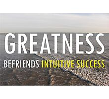 Greatness Befriends Intuitive Success Photographic Print