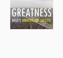 Greatnes Begets Industrious Success Unisex T-Shirt