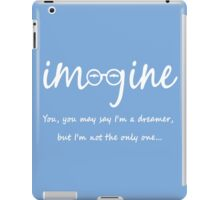 Imagine - John Lennon - You may say I'm a dreamer, but I'm not the only one... iPad Case/Skin