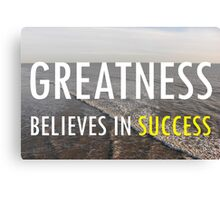 Greatness Believes In Success Canvas Print