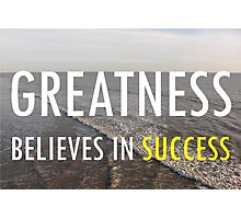 Greatness Believes In Success Photographic Print