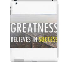 Greatness Believes In Success iPad Case/Skin