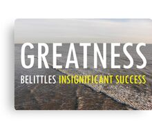 Greatness Belittles Insignificant Success Canvas Print