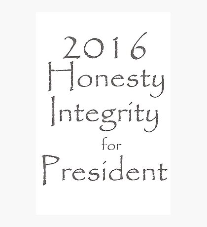 Honesty and Integrity for President Photographic Print