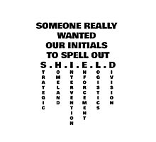 Someone Really Wanted Our Initials To Spell Out SHIELD (Black) Photographic Print