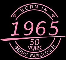 born in 1965... 50 years being fabulous! by birthdaytees