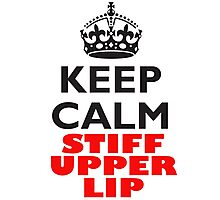KEEP CALM, STIFF UPPER LIP, BE BRITISH Photographic Print