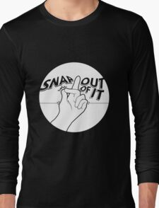 Snap Out Of It Print Long Sleeve T-Shirt