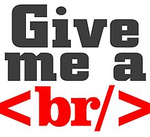 GIVE ME A <br/> by birthdaytees