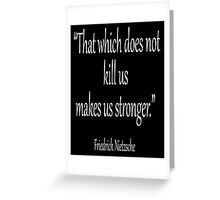 "Friedrich Nietzsche, ""That which does not kill us makes us stronger."" White on Black Greeting Card"