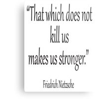 "Friedrich Nietzsche, ""That which does not kill us makes us stronger."" Black on White Metal Print"