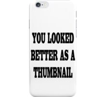 You looked better as a thumbnail geek funny nerd iPhone Case/Skin