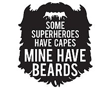My Superheroes Have Beards Photographic Print