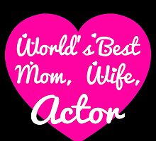 WORLD'S BEST MOM,WIFE,ACTOR by yuantees