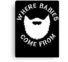 Beards: Where Babies Come From Canvas Print