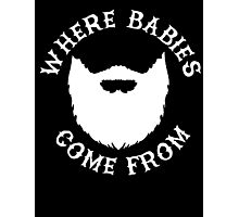 Beards: Where Babies Come From Photographic Print