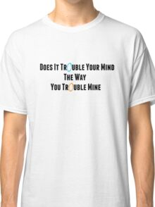 """Portal: Exile Vilify (By: The National) """"Does It Trouble Your Mind? The Way You Trouble Mine?"""" Classic T-Shirt"""