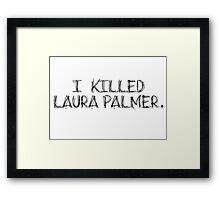 I KILLED LAURA PALMER DESIGN Framed Print