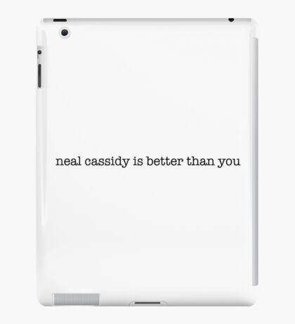 Neal Cassidy Is Better Than You (OUAT) iPad Case/Skin