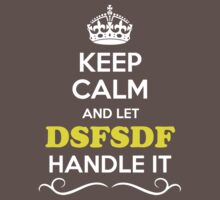 Keep Calm and Let DSFSDF Handle it Kids Clothes