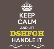 Keep Calm and Let DSHFGH Handle it Kids Clothes