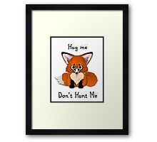 """Hug Me, Don't Hunt Me"" Cute Baby Red Fox Framed Print"