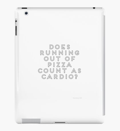 Does running out of pizza count as cardio?  iPad Case/Skin