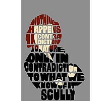 Nothing Happens in Contradiction to Nature - X-files Scully quote Photographic Print