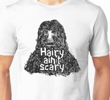 Hairy ain't scary Unisex T-Shirt