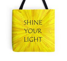 SHINE YOUR LIGHT - Inspirational Card, Pillow, etc. Tote Bag