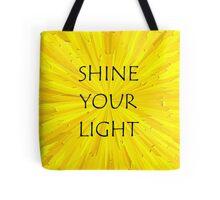 SHINE YOUR LIGHT - Inspirational Card, Pillow, etc. Tote Bag