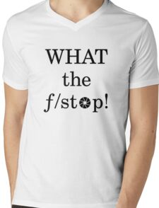 What the f/ stop! Mens V-Neck T-Shirt