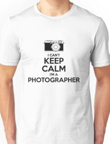 I Can't Keep Calm- I'm a Photographer!  Unisex T-Shirt