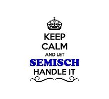 Keep Calm and Let SEMISCH Handle it Photographic Print