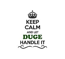 Keep Calm and Let DUGE Handle it Photographic Print